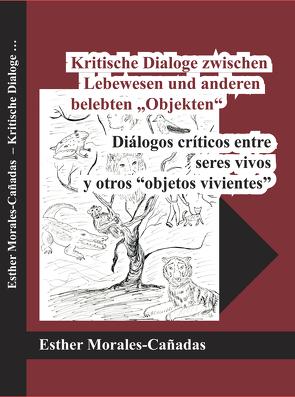 """Kritische Dialoge zwischen Lebewesen und anderen belebten """"Objekten"""" von Morales-Cañadas,  Esther"""