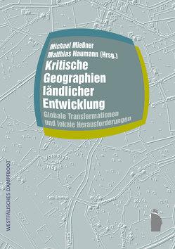 Kritische Geographien ländlicher Entwicklung von Mießner,  Michael, Naumann,  Matthias