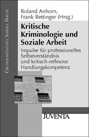 Kritische Kriminologie und Soziale Arbeit von Anhorn,  Roland, Bettinger,  Frank