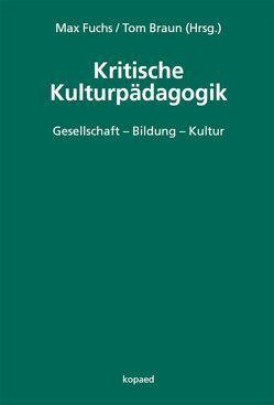 Kritische Kulturpädagogik von Braun,  Tom, Fuchs,  Max