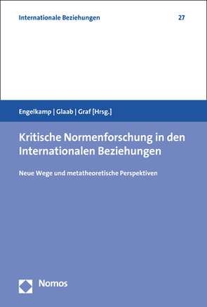 Kritische Normenforschung in den Internationalen Beziehungen von Engelkamp,  Stephan, Glaab,  Katharina, Graf,  Antonia