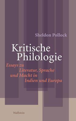 Kritische Philologie von Koenig,  Christoph, Pollock,  Sheldon, Schöning,  Brigitte