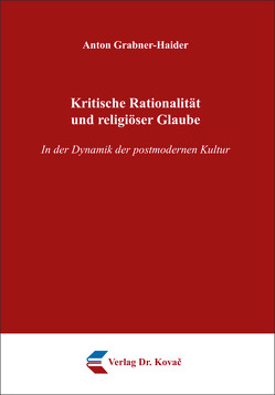 Kritische Rationalität und religiöser Glaube von Grabner-Haider,  Anton