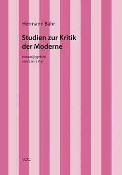 Hermann Bahr / Studien zur Kritik der Moderne von Bahr,  Hermann, Pias,  Claus, Schnödl,  Gottfried