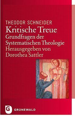 Kritische Treue von Sattler,  Dorothea, Schneider,  Theodor
