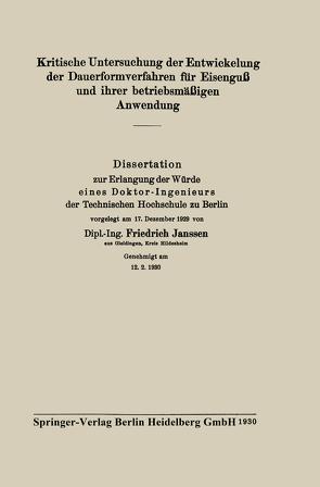 Kritische Untersuchung der Entwickelung der Dauerformverfahren für Eisenguß und ihrer betriebsmäßigen Anwendung von Janssen,  Friedrich