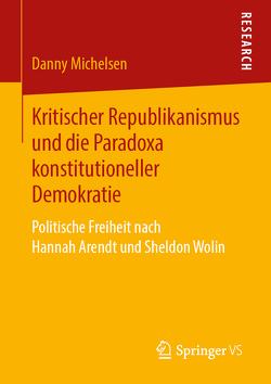 Kritischer Republikanismus und die Paradoxa konstitutioneller Demokratie von Michelsen,  Danny