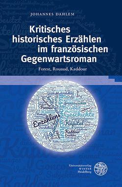 Kritisches historisches Erzählen im französischen Gegenwartsroman von Dahlem,  Johannes