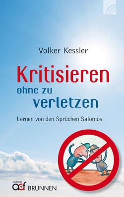 Kritisieren ohne zu verletzen von Kessler,  Volker