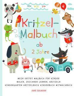 Kritzel-Malbuch ab 2 Jahre Mein erstes Malbuch für Kinder Malen, Zeichnen lernen, Kritzeln Kindergarten Kritzelbuch Kinderbuch Mitmachbuch von Baumann,  Anne
