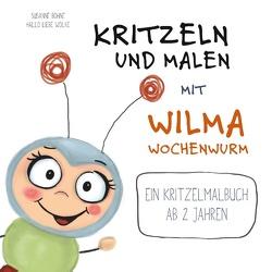 Kritzeln und Malen mit Wilma Wochenwurm von Bohne,  Susanne, liebe Wolke,  Hallo