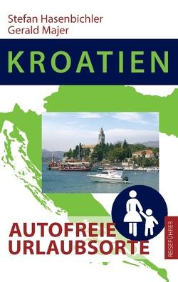 Kroatien – Autofreie Urlaubsorte von Hasenbichler,  Stefan, Majer,  Gerald