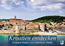 Kroatien entdecken: einsame Küsten und malerische Städte (Wandkalender 2019 DIN A4 quer)