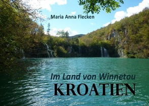 Kroatien Im Land von Winnetou von Flecken,  Maria Anna