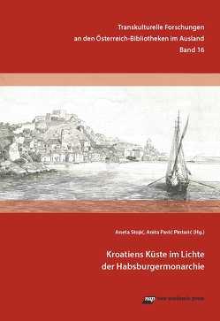 Kroatiens Küste im Lichte der Habsburgermonarchie von Pavic Pintaric,  Anita, Stojic,  Aneta
