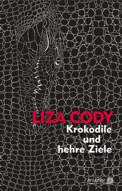 Krokodile und edle Ziele von Cody,  Liza, Laudan,  Else