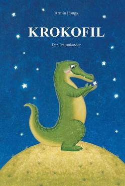 KROKOFIL 1 – Der Traumländer von Miskic,  Martina, Mitterer,  Petra, Pongs,  Armin