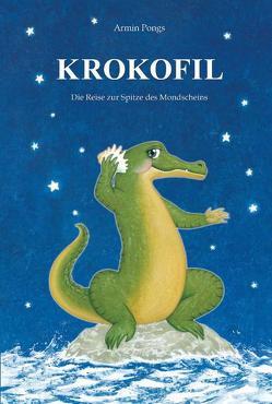 KROKOFILS Reise zur Spitze des Mondscheins von Pongs,  Armin