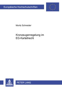 Kronzeugenregelung im EG-Kartellrecht von Schneider,  Moritz