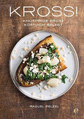 KROSS! Knusprige Brote, köstlich belegt von Pelzel,  Raquel