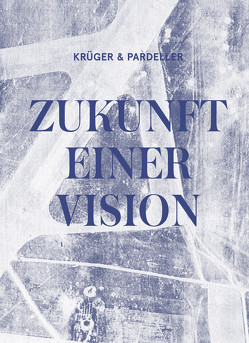 KRÜGER & PARDELLER: ZUKUNFT EINER VISION