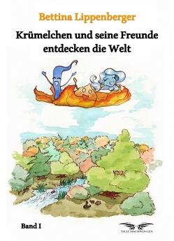 Krümelchen und seine Freunde entdecken die Welt – Band 1 von Homann,  Jennifer, Lippenberger,  Bettina