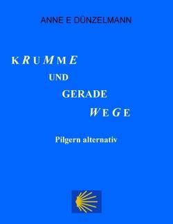 Krumme und gerade Wege von Dünzelmann,  Anne E