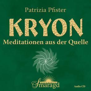 Kryon – Meditationen aus der Quelle von Pfister,  Patrizia
