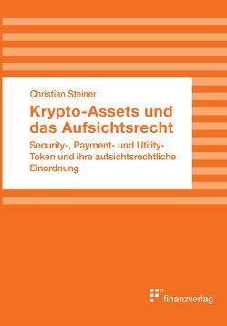 Krypto-Assets und das Aufsichtsrecht von Steiner,  Christian