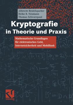 Kryptografie in Theorie und Praxis von Beutelspacher,  Albrecht, Neumann,  Heike B., Schwarzpaul,  Thomas