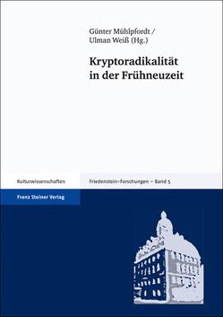 Kryptoradikalität in der Frühneuzeit von Mühlpfordt,  Günter, Weiß,  Ulman
