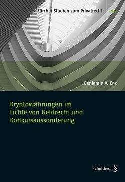 Kryptowährung im Lichte von Geldrecht und Konkursaussonderung von Enz,  Benjamin V.