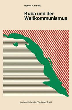 Kuba und der Weltkommunismus von Furtak,  Robert K.