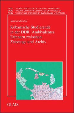 Kubanische Studierende in der DDR: Ambivalentes Erinnern zwischen Zeitzeuge und Archiv von Ritschel,  Susanne