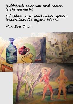 Kubistisch zeichnen und malen leicht gemacht von Dust,  Eva