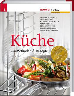 Küche: Garmethoden & Rezepte von Buchinger,  Manfred, Fischer,  Peter, Gradwohl,  Joachim, Hoffinger,  Oliver, Kranzl,  Dieter, Mitsche,  Eduard, Reisinger,  Johann