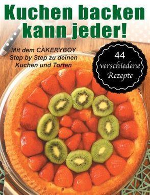 Kuchen backen kann jeder! von Möller,  Kai