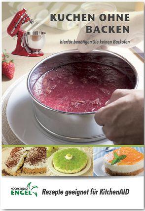 Kuchen ohne Backen – Rezepte geeignet für KitchenAid von Kochstudio Engel, Möhrlein-Yilmaz,  Marion