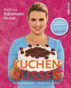 Kuchen & Süßes von Schirmaier-Huber,  Andrea