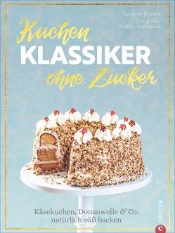 Kuchenklassiker – ohne Zucker von Kreihe,  Susann, Šķēle,  Silvija
