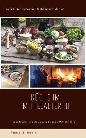Küche im Mittelalter III von Bonin,  Tanja Sabine