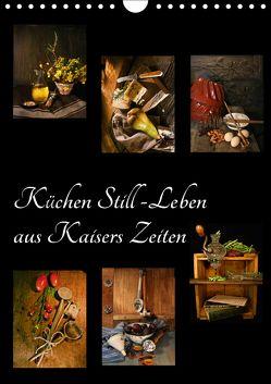 Küchen Still-Leben aus Kaisers Zeiten (Wandkalender 2018 DIN A4 hoch) von Ola Feix,  Eva