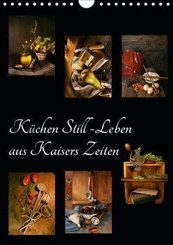 Küchen Still-Leben aus Kaisers Zeiten (Wandkalender 2019 DIN A4 hoch) von Ola Feix,  Eva