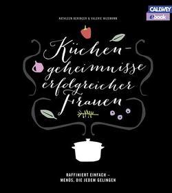 Küchengeheimnisse erfolgreicher Frauen – eBook von Beringer,  Kathleen, Suska,  Peter, Wizemann,  Valerie