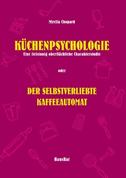 Küchenpsychologie von Chopard,  Mirella, HausRat,  Verlag