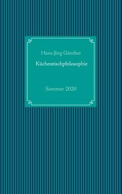 Küchentischphilosophie von Günther,  Hans-Jörg