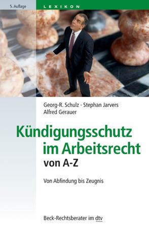 Kündigungsschutz im Arbeitsrecht von A-Z von Gerauer,  Alfred, Jarvers,  Stephan, Schulz,  Georg-R.