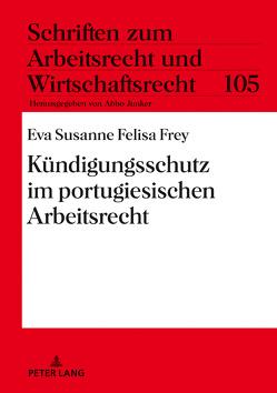 Kündigungsschutz im portugiesischen Arbeitsrecht von Frey,  Eva Susanne Felisa