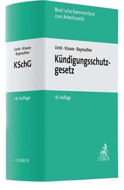 Kündigungsschutzgesetz von Bayreuther,  Frank, Hueck,  Alfred, Hueck,  Götz, Krause,  Rüdiger, Linck,  Rüdiger