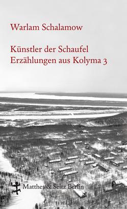 Künstler der Schaufel von Leupold,  Gabriele, Ryklin,  Michail, Schalamow,  Warlam, Thun-Hohenstein,  Franziska